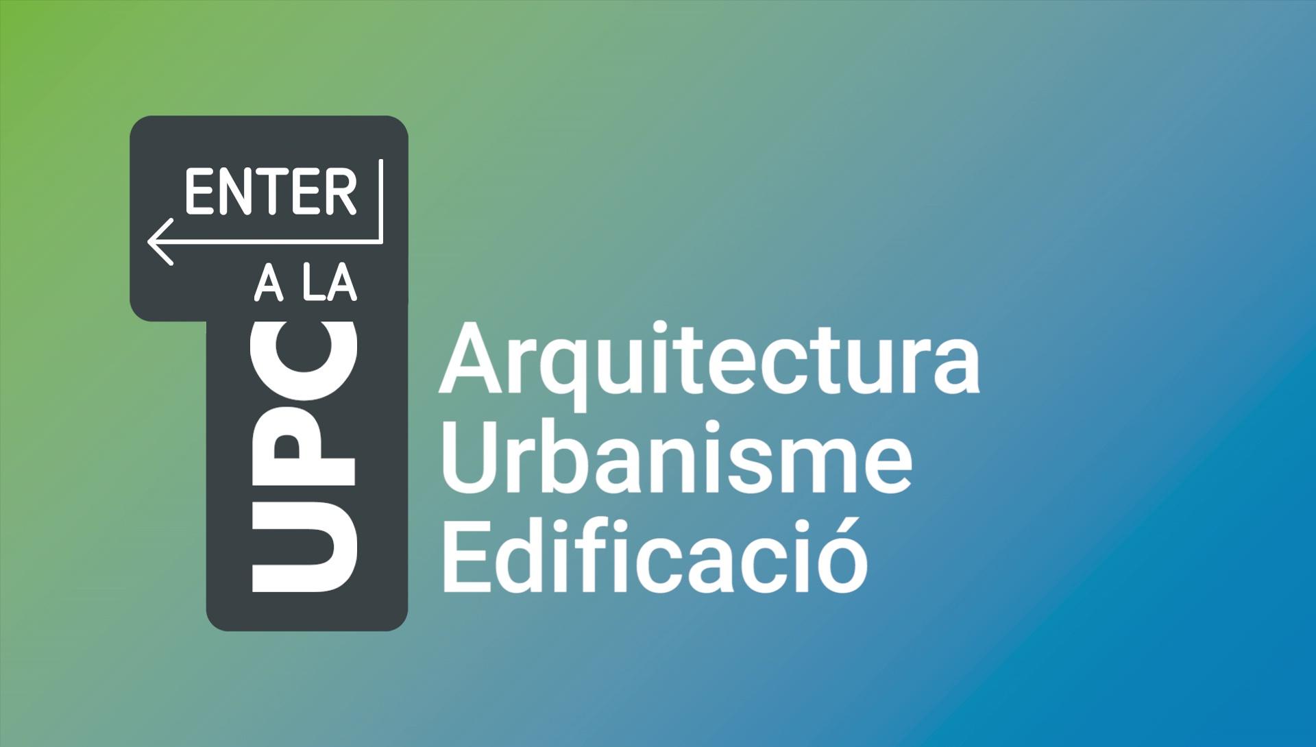 ENTER a la UPC: conversa d'orientació sobre l'Arquitectura, l'Urbanisme i l'Edificació